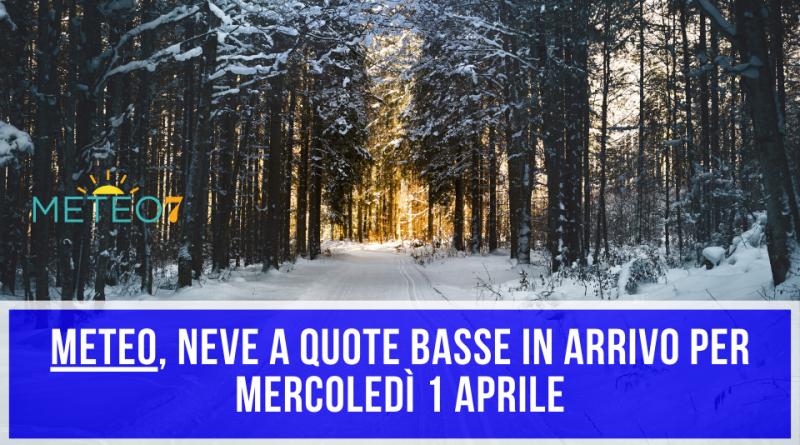METEO Italia NEVE a quote basse in ARRIVO per Mercoledì 1 Aprile 2020