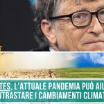 Bill Gates l'attuale pandemia può aiutare a contrastare i cambiamenti climatici