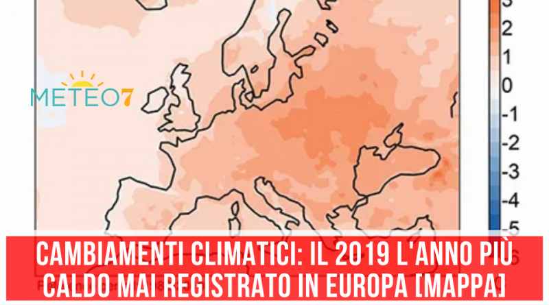 Cambiamenti Climatici il 2019 l'anno più CALDO mai registrato in EUROPA [MAPPA]