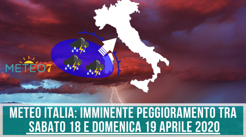 METEO Italia IMMINENTE PEGGIORAMENTO tra Sabato 18 e Domenica 19 Aprile 2020