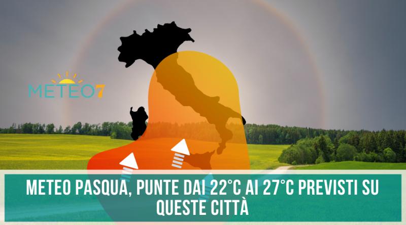 METEO Italia nella giornata di PASQUA punte dai 22°C ai 27°C su QUESTE città