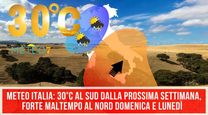 METEO Italia 30°C al SUD dalla prossima settimana, FORTE maltempo al NORD domenica e lunedì
