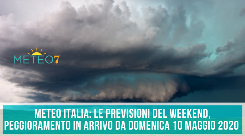 METEO Italia le PREVISIONI del WEEKEND, peggioramento in arrivo da Domenica 10 Maggio 2020 !