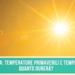 METEO Italia temperature PRIMAVERILI e TEMPO asciutto, QUANTO durerà