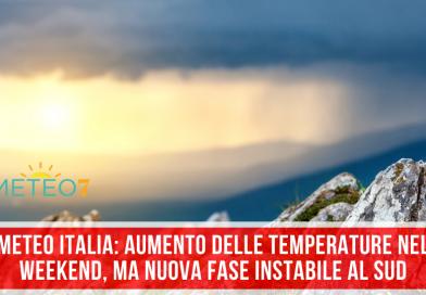 METEO Italia AUMENTO delle temperature nel WEEKEND, ma NUOVA fase INSTABILE al SUD