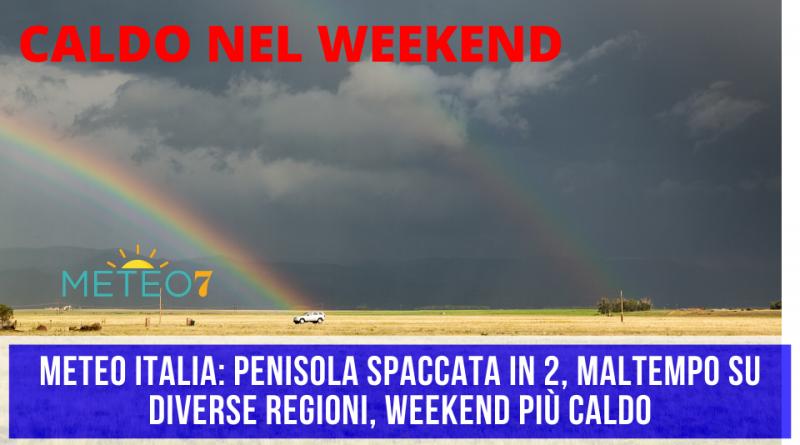 METEO Italia Penisola SPACCATA in 2, MALTEMPO su diverse REGIONI, weekend più CALDO